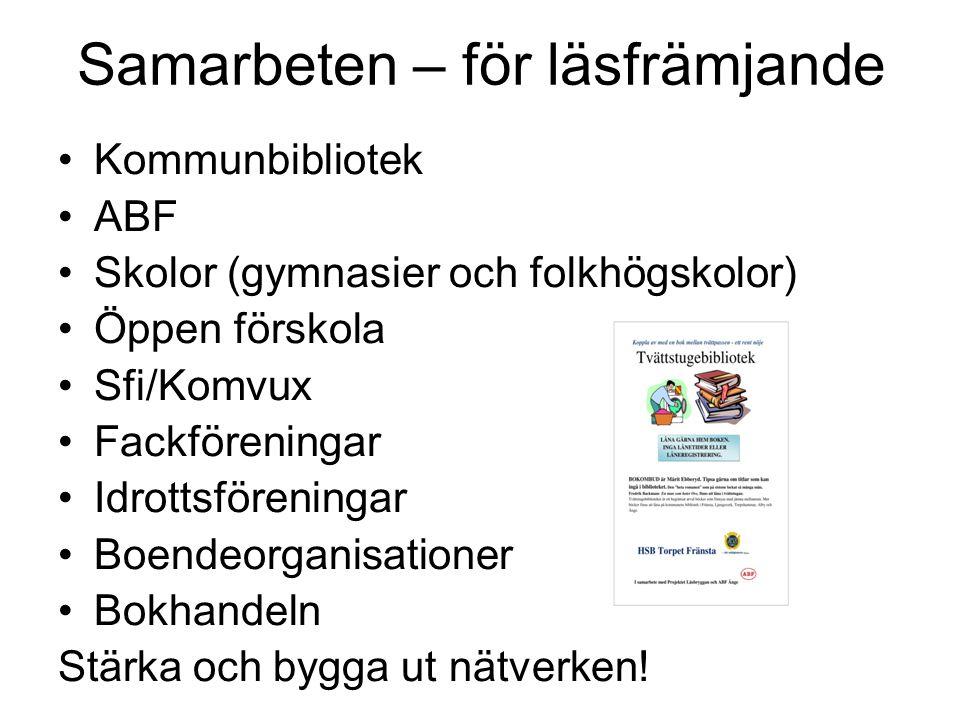 Samarbeten – för läsfrämjande Kommunbibliotek ABF Skolor (gymnasier och folkhögskolor) Öppen förskola Sfi/Komvux Fackföreningar Idrottsföreningar Boen