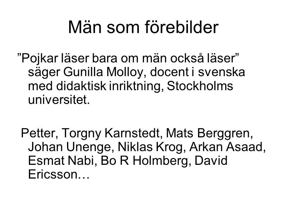 """Män som förebilder """"Pojkar läser bara om män också läser"""" säger Gunilla Molloy, docent i svenska med didaktisk inriktning, Stockholms universitet. Pet"""