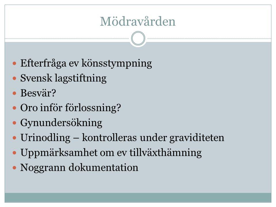 Mödravården Efterfråga ev könsstympning Svensk lagstiftning Besvär? Oro inför förlossning? Gynundersökning Urinodling – kontrolleras under graviditete