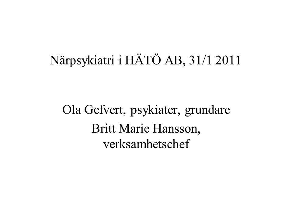 Närpsykiatri i HÄTÖ AB, 31/1 2011 Ola Gefvert, psykiater, grundare Britt Marie Hansson, verksamhetschef