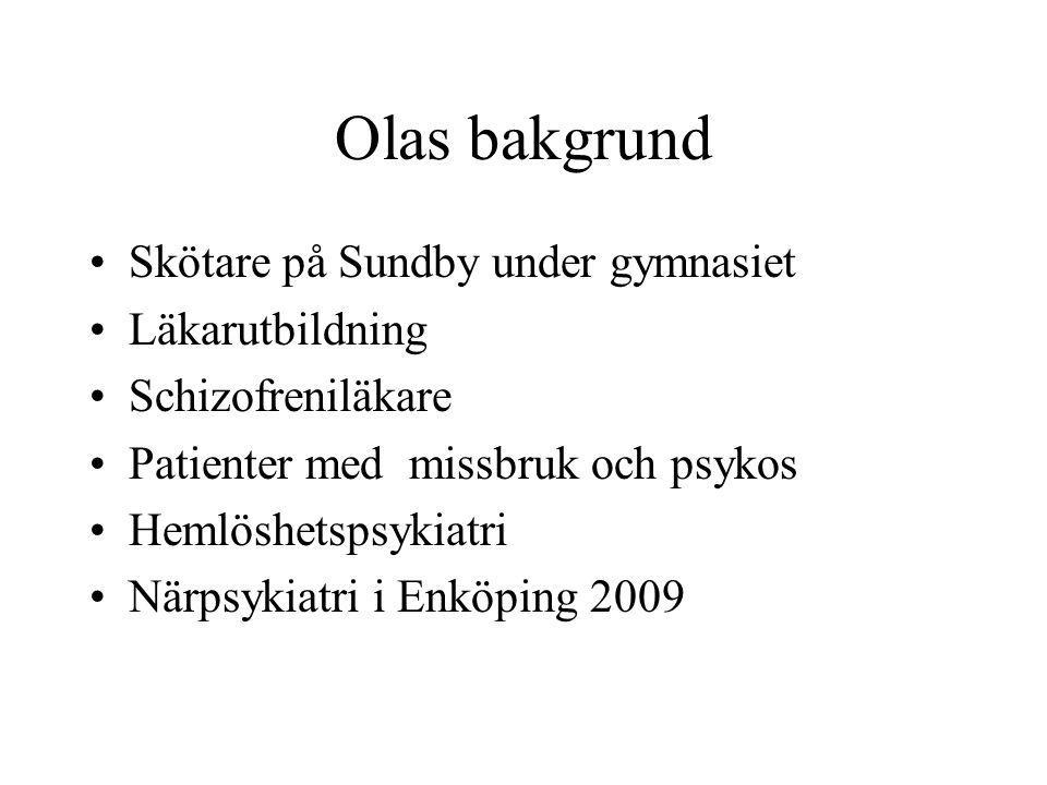 Olas bakgrund Skötare på Sundby under gymnasiet Läkarutbildning Schizofreniläkare Patienter med missbruk och psykos Hemlöshetspsykiatri Närpsykiatri i