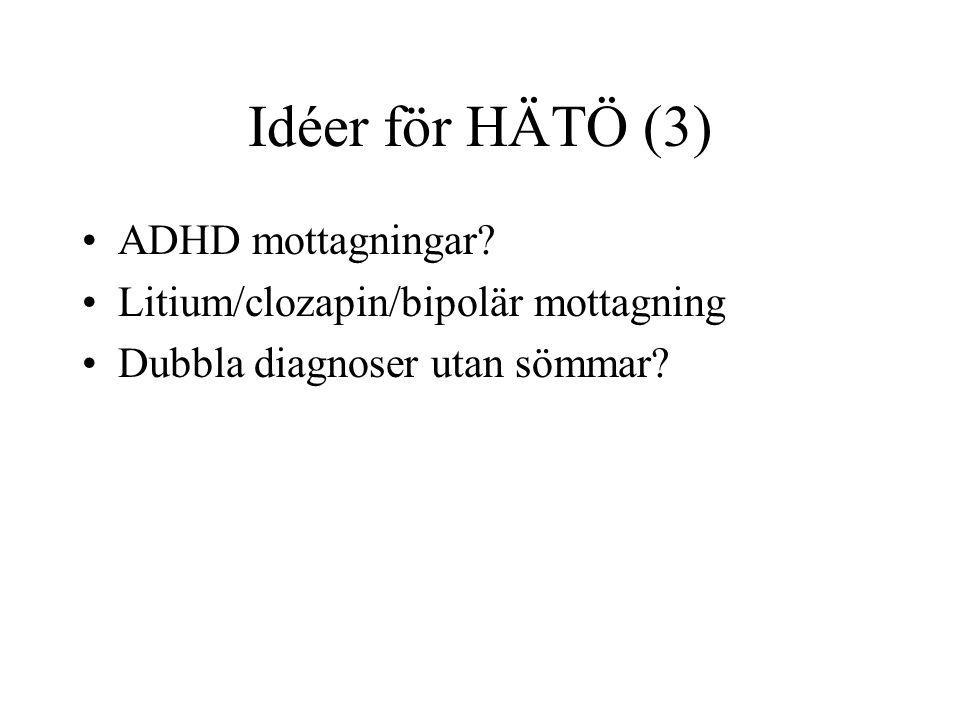 Idéer för HÄTÖ (3) ADHD mottagningar? Litium/clozapin/bipolär mottagning Dubbla diagnoser utan sömmar?