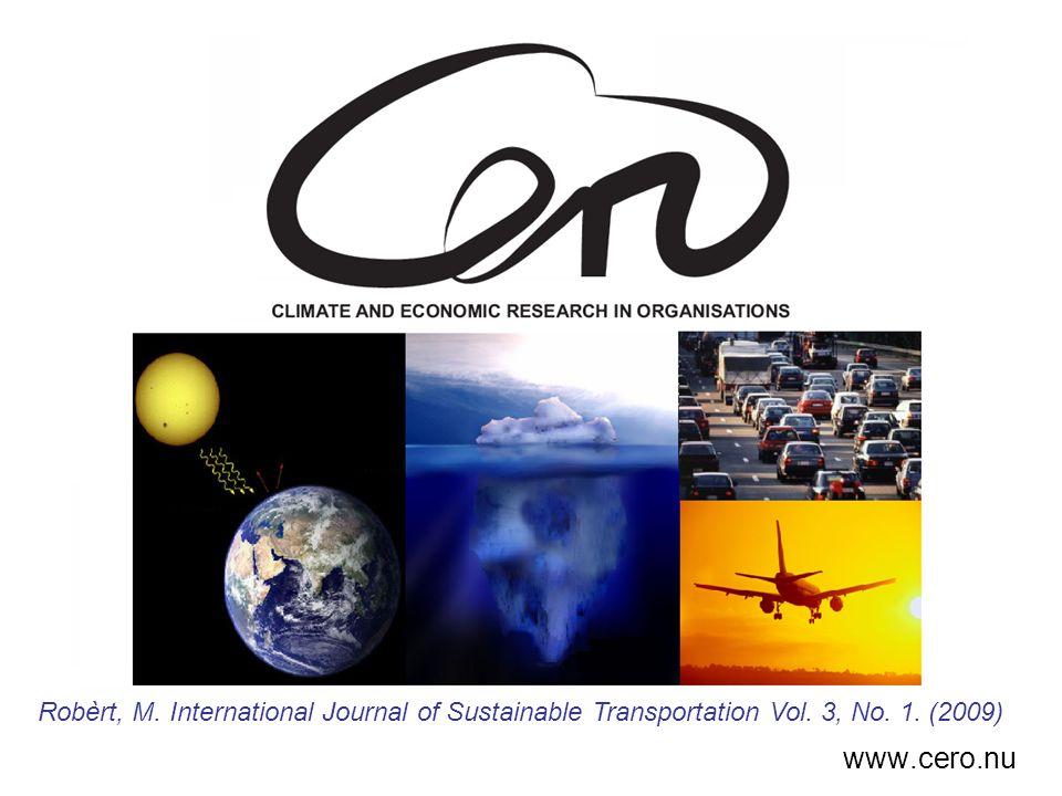 Processmodellen CERO Nätverk av expertkonsulter och forskare som stödjer processen från ett tvärvetenskapligt perspektiv –Statistiker –Ekonomer –Miljökonsulter –Beteendevetare –Travel managers –Förändringsledare –...