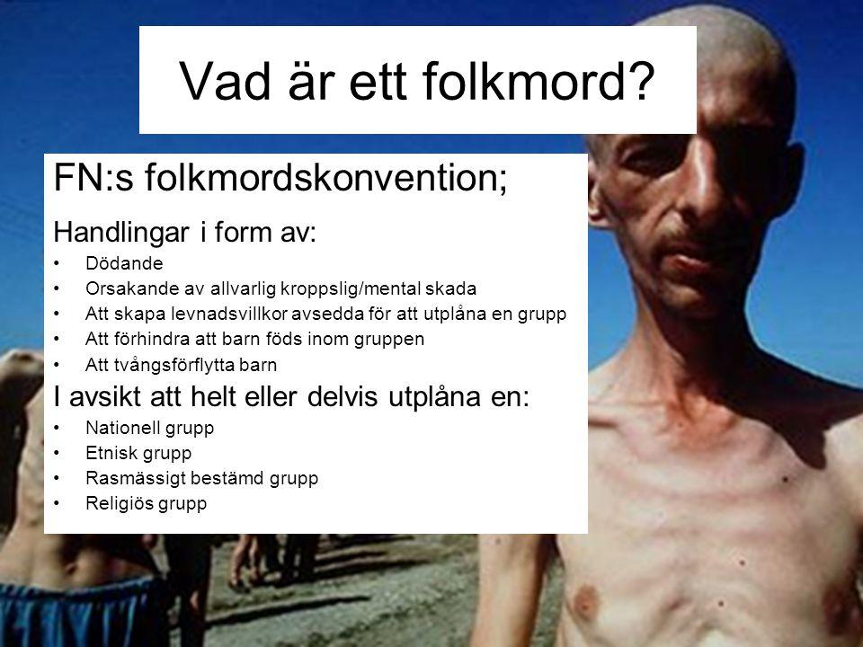 Vad är ett folkmord? FN:s folkmordskonvention; Handlingar i form av: Dödande Orsakande av allvarlig kroppslig/mental skada Att skapa levnadsvillkor av
