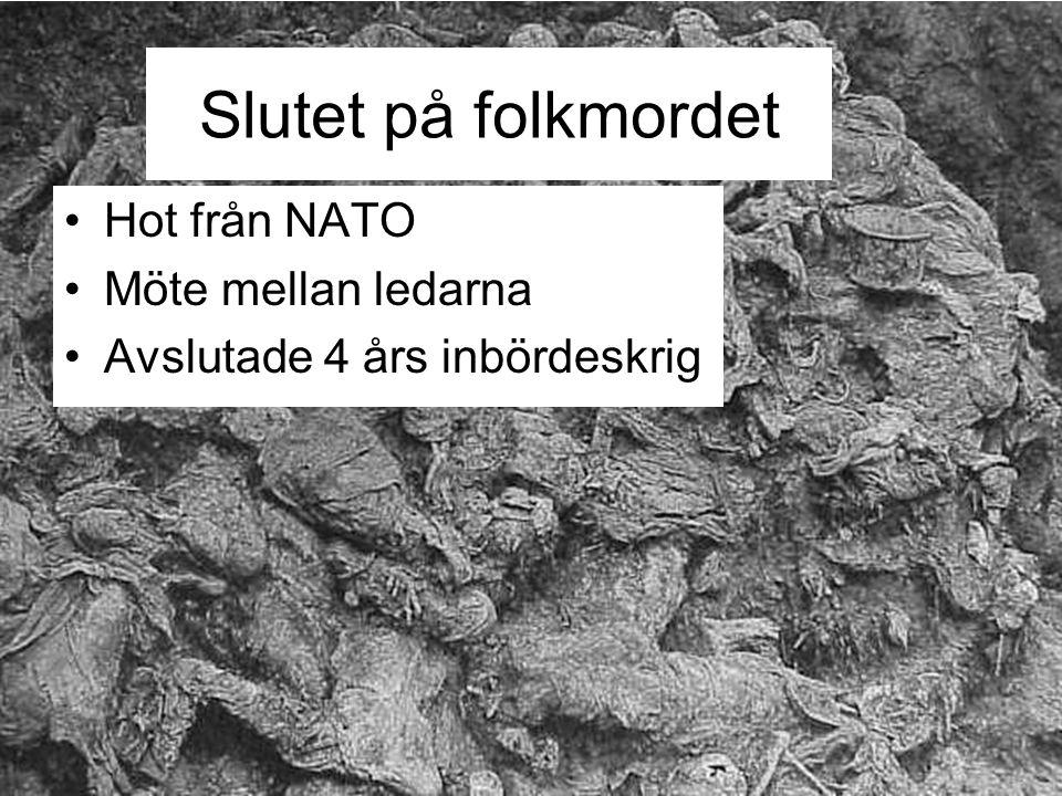 Slutet på folkmordet Hot från NATO Möte mellan ledarna Avslutade 4 års inbördeskrig