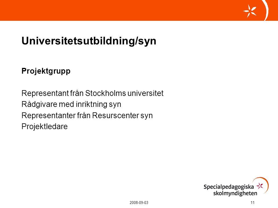 2008-09-0311 Universitetsutbildning/syn Projektgrupp Representant från Stockholms universitet Rådgivare med inriktning syn Representanter från Resurscenter syn Projektledare