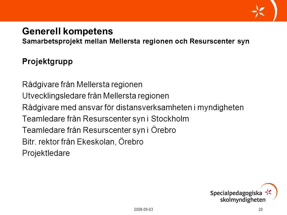 2008-09-0320 Generell kompetens Samarbetsprojekt mellan Mellersta regionen och Resurscenter syn Projektgrupp Rådgivare från Mellersta regionen Utvecklingsledare från Mellersta regionen Rådgivare med ansvar för distansverksamheten i myndigheten Teamledare från Resurscenter syn i Stockholm Teamledare från Resurscenter syn i Örebro Bitr.