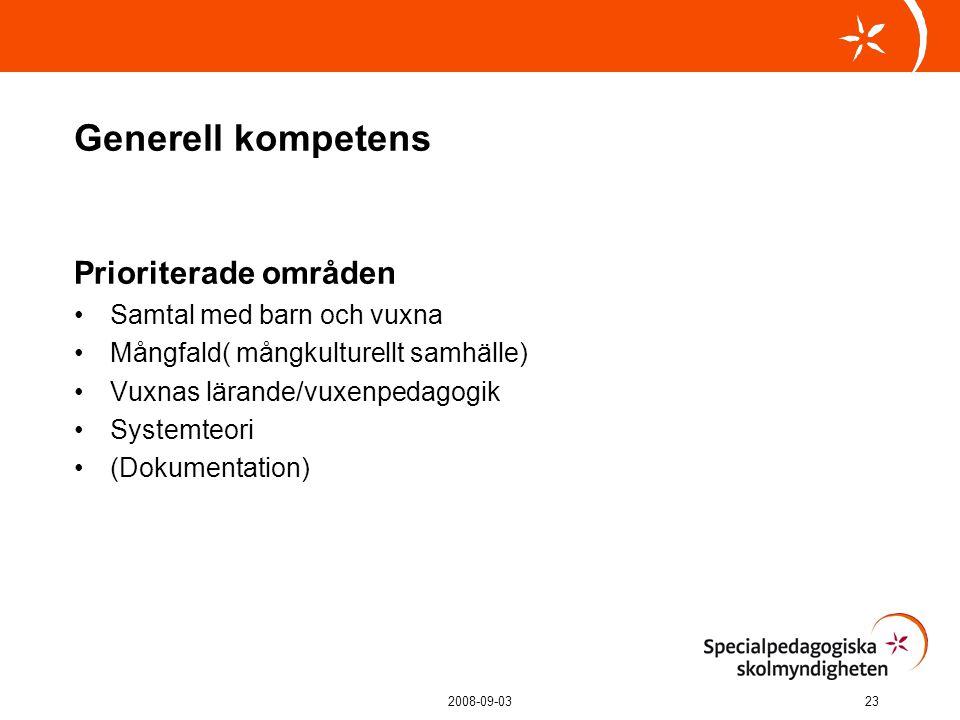 2008-09-0323 Generell kompetens Prioriterade områden Samtal med barn och vuxna Mångfald( mångkulturellt samhälle) Vuxnas lärande/vuxenpedagogik Systemteori (Dokumentation)
