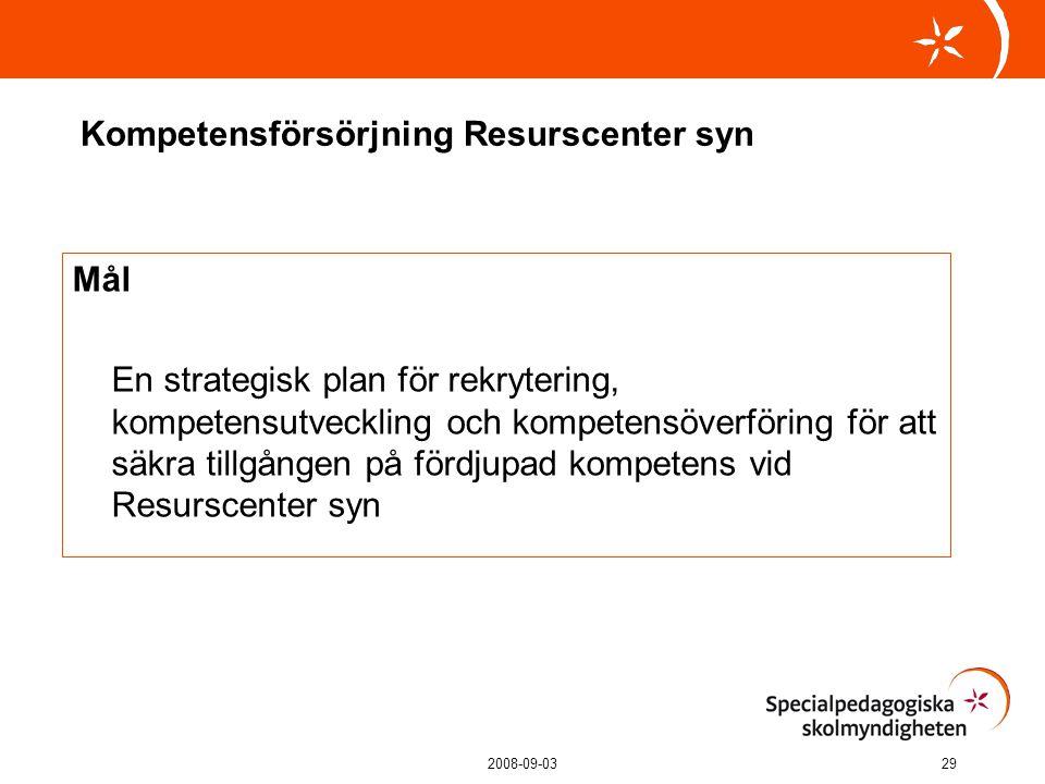 2008-09-0329 Kompetensförsörjning Resurscenter syn Mål En strategisk plan för rekrytering, kompetensutveckling och kompetensöverföring för att säkra tillgången på fördjupad kompetens vid Resurscenter syn