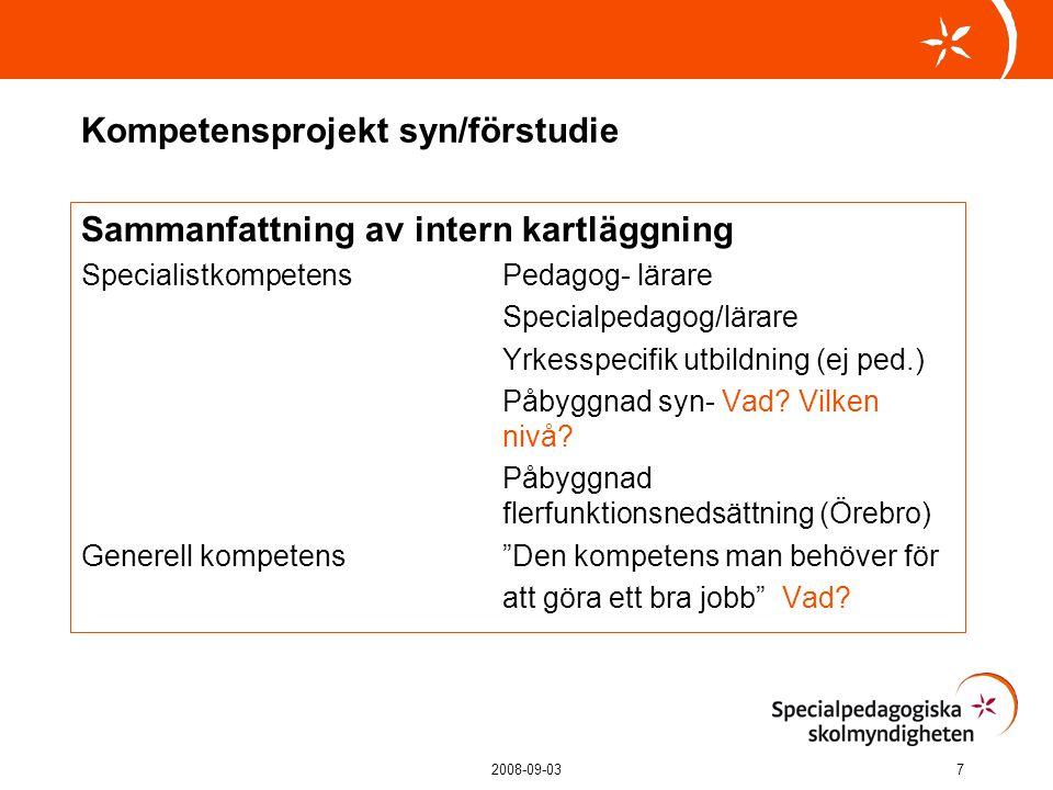 2008-09-037 Sammanfattning av intern kartläggning SpecialistkompetensPedagog- lärare Specialpedagog/lärare Yrkesspecifik utbildning (ej ped.) Påbyggnad syn- Vad.