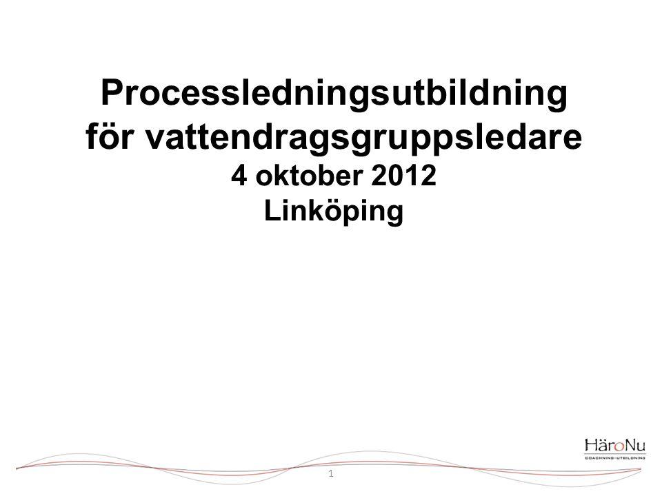 Processledningsutbildning för vattendragsgruppsledare 4 oktober 2012 Linköping 1