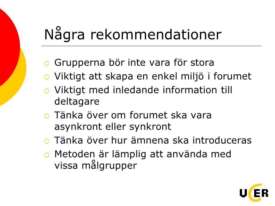 Några rekommendationer  Grupperna bör inte vara för stora  Viktigt att skapa en enkel miljö i forumet  Viktigt med inledande information till delta