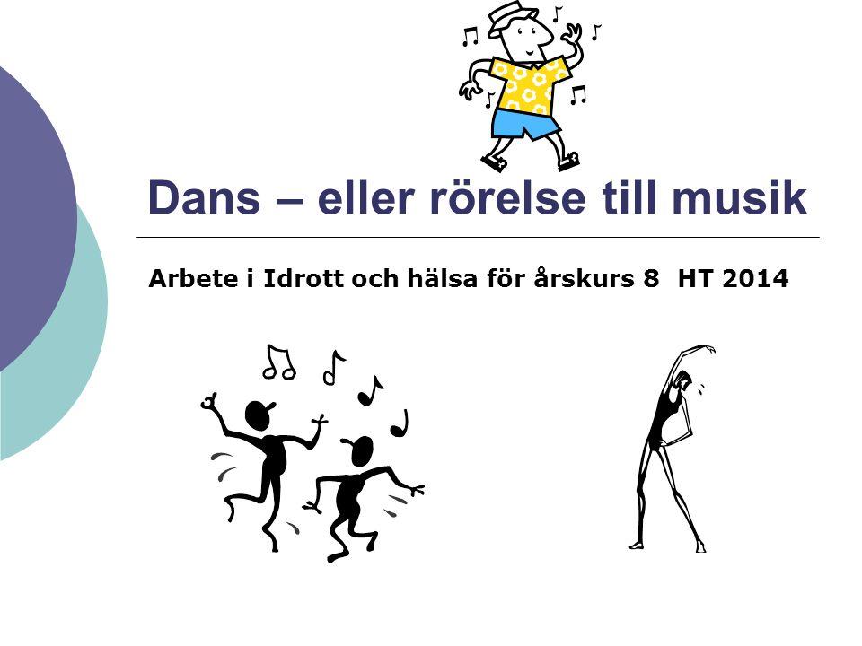 Dans – eller rörelse till musik Arbete i Idrott och hälsa för årskurs 8 HT 2014
