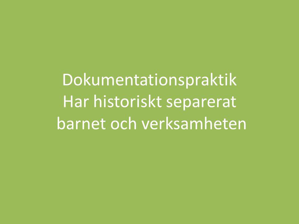 Dokumentationspraktik Har historiskt separerat barnet och verksamheten