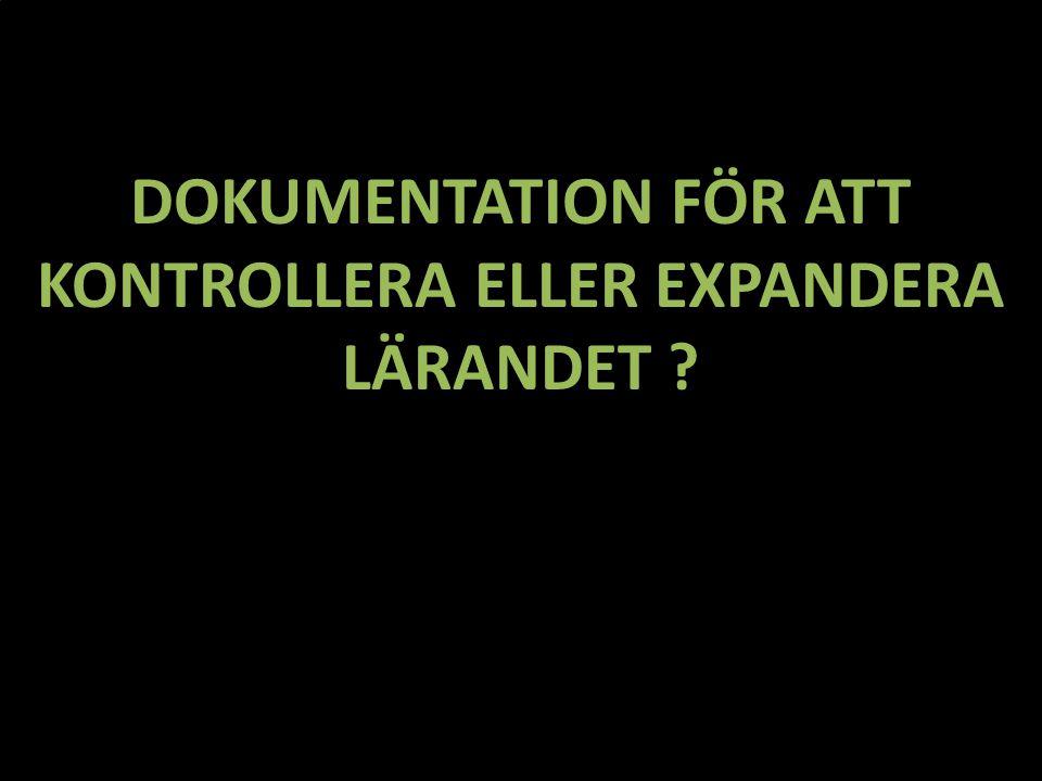 DOKUMENTATION FÖR ATT KONTROLLERA ELLER EXPANDERA LÄRANDET ?