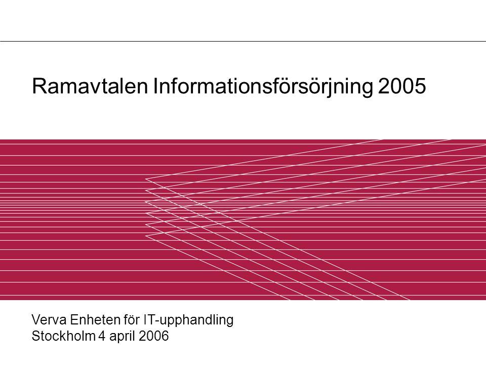 Ramavtalen Informationsförsörjning 2005 Verva Enheten för IT-upphandling Stockholm 4 april 2006