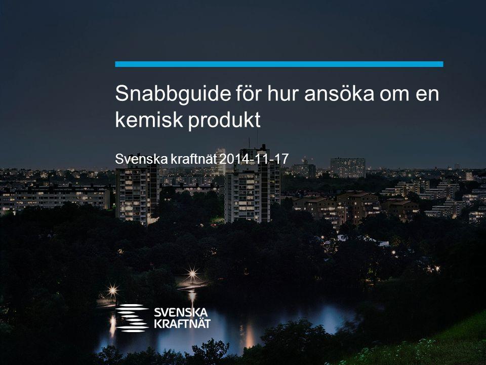 Snabbguide för hur ansöka om en kemisk produkt Svenska kraftnät 2014-11-17