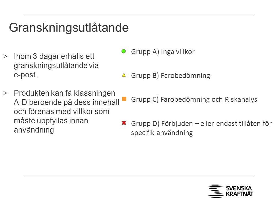 Granskningsutlåtande Grupp A) Inga villkor Grupp B) Farobedömning Grupp C) Farobedömning och Riskanalys Grupp D) Förbjuden – eller endast tillåten för specifik användning >Inom 3 dagar erhålls ett granskningsutlåtande via e-post.