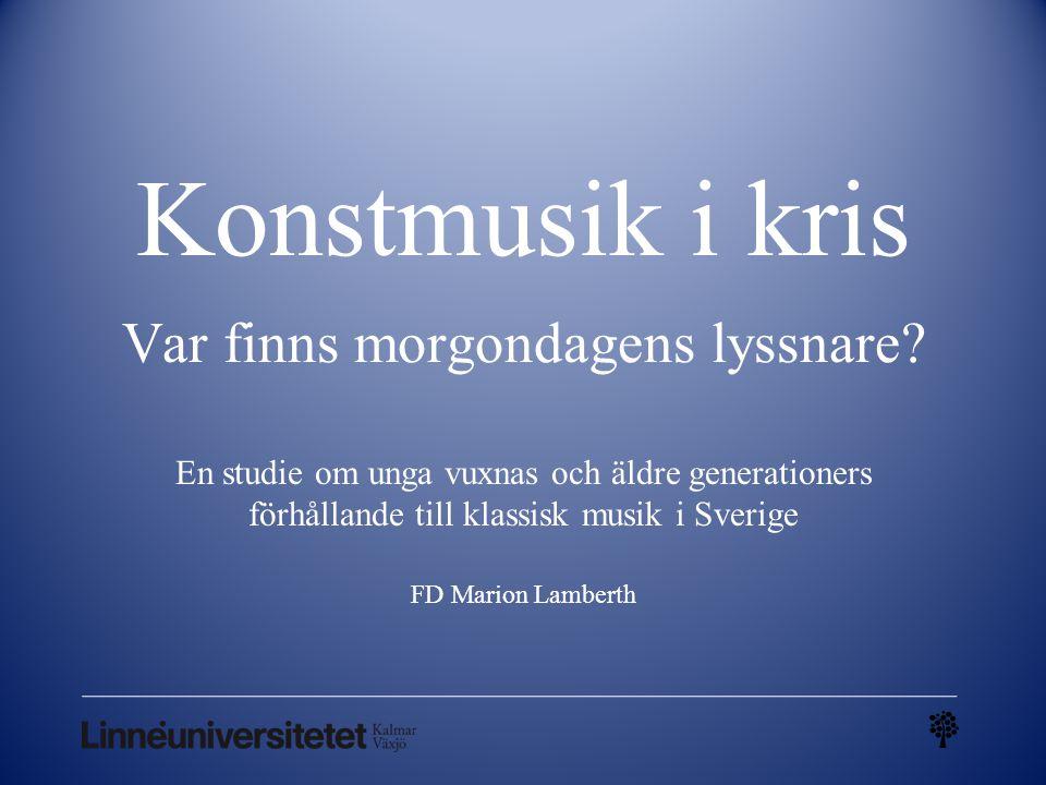 Konstmusik i kris Var finns morgondagens lyssnare? En studie om unga vuxnas och äldre generationers förhållande till klassisk musik i Sverige FD Mario