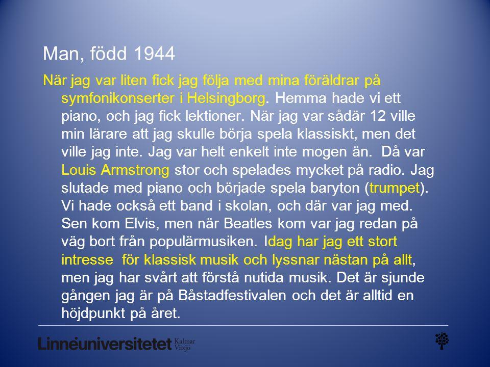 Man, född 1944 När jag var liten fick jag följa med mina föräldrar på symfonikonserter i Helsingborg. Hemma hade vi ett piano, och jag fick lektioner.