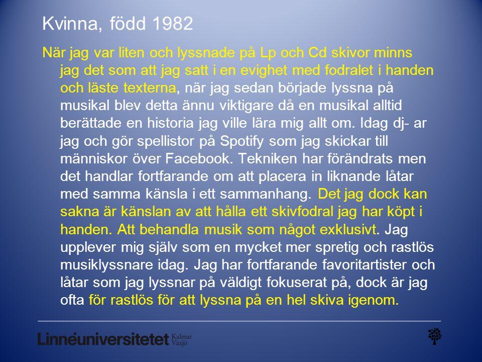 Kvinna, född 1982 När jag var liten och lyssnade på Lp och Cd skivor minns jag det som att jag satt i en evighet med fodralet i handen och läste texte