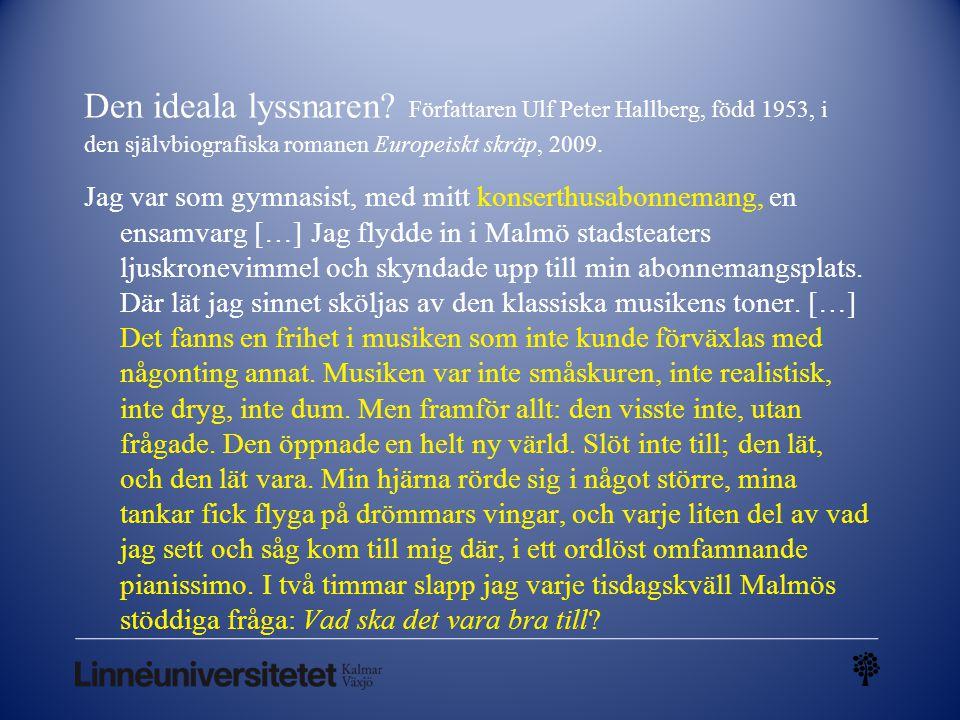 Den ideala lyssnaren? Författaren Ulf Peter Hallberg, född 1953, i den självbiografiska romanen Europeiskt skräp, 2009. Jag var som gymnasist, med mit