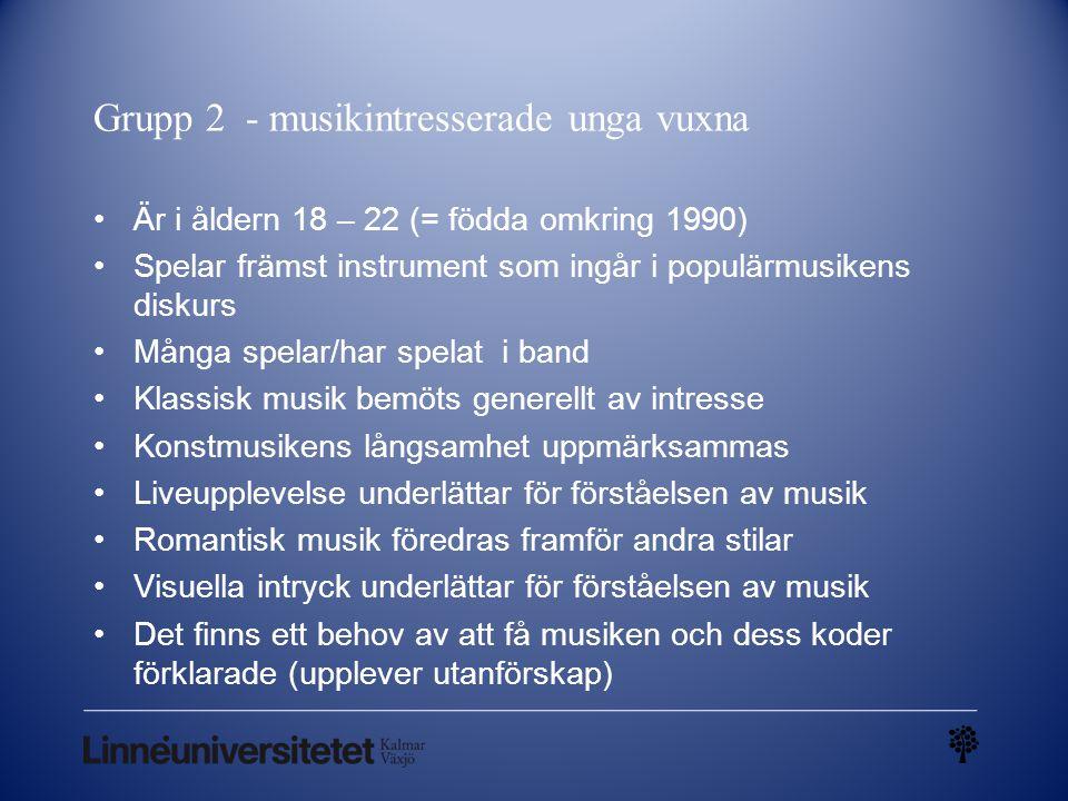 Grupp 2 - musikintresserade unga vuxna Är i åldern 18 – 22 (= födda omkring 1990) Spelar främst instrument som ingår i populärmusikens diskurs Många s