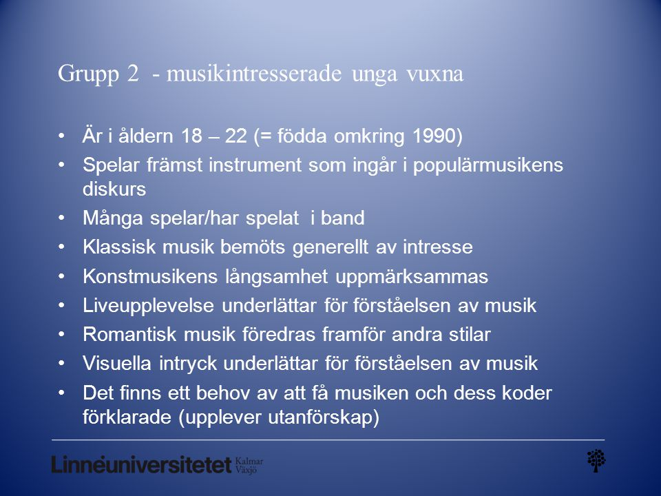 Musikaliska preferenser hos grupp 2 läsårpoprockjazzklassiskövrigt 2008/0943%66%19%24% körmusik 2009/1062%76%26%35% Trance, synt, soul, gospel, metal 2010/1161%66%39%22% Hårdrock, metal, soul, hiphop 2011/1245%55%40%15% Punk, svensk hiphop, funk, electronica, country, progr.