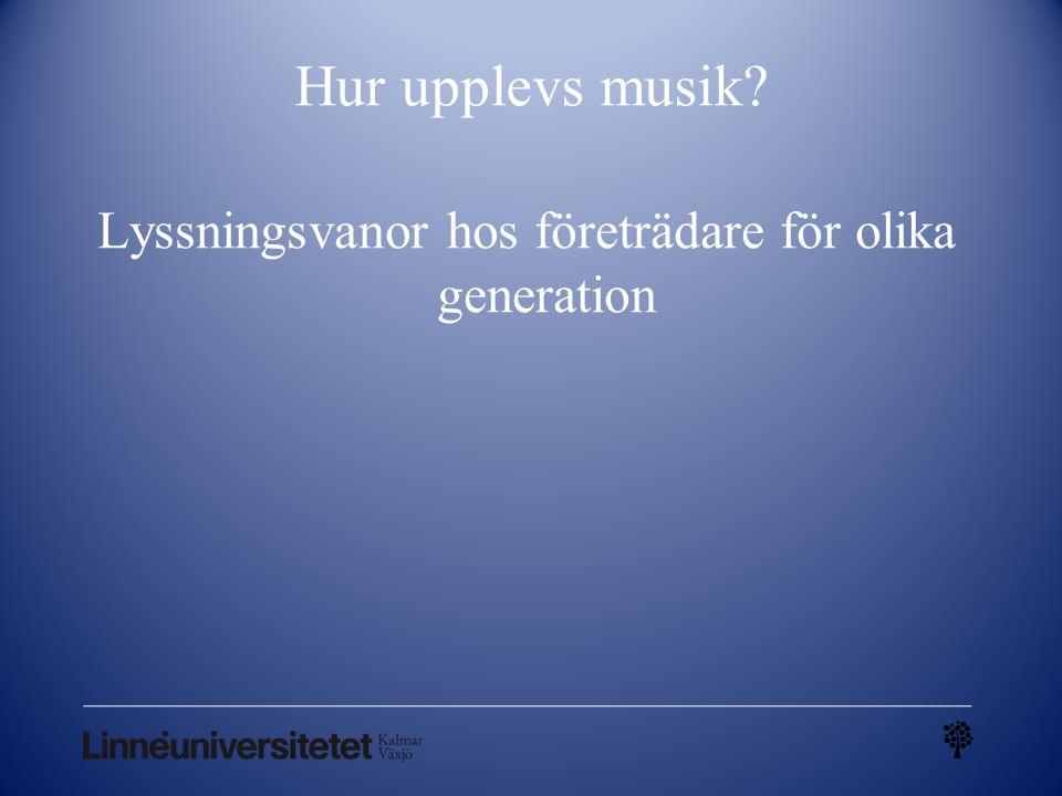 Hur upplevs musik? Lyssningsvanor hos företrädare för olika generation