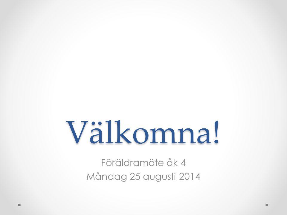 Välkomna! Föräldramöte åk 4 Måndag 25 augusti 2014