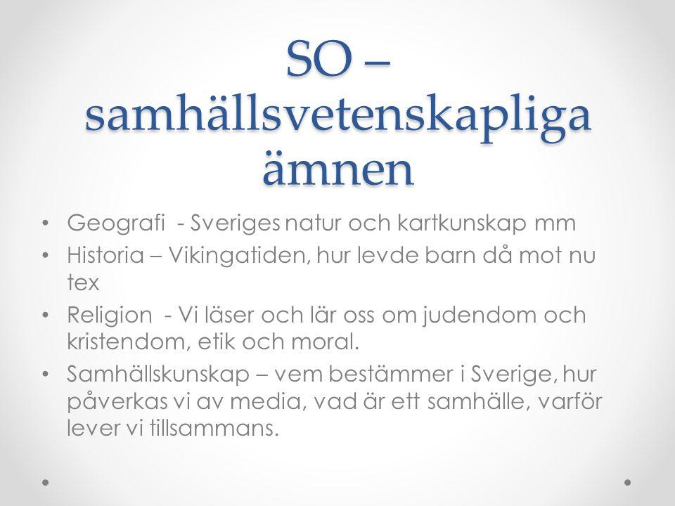 SO – samhällsvetenskapliga ämnen Geografi - Sveriges natur och kartkunskap mm Historia – Vikingatiden, hur levde barn då mot nu tex Religion - Vi läse