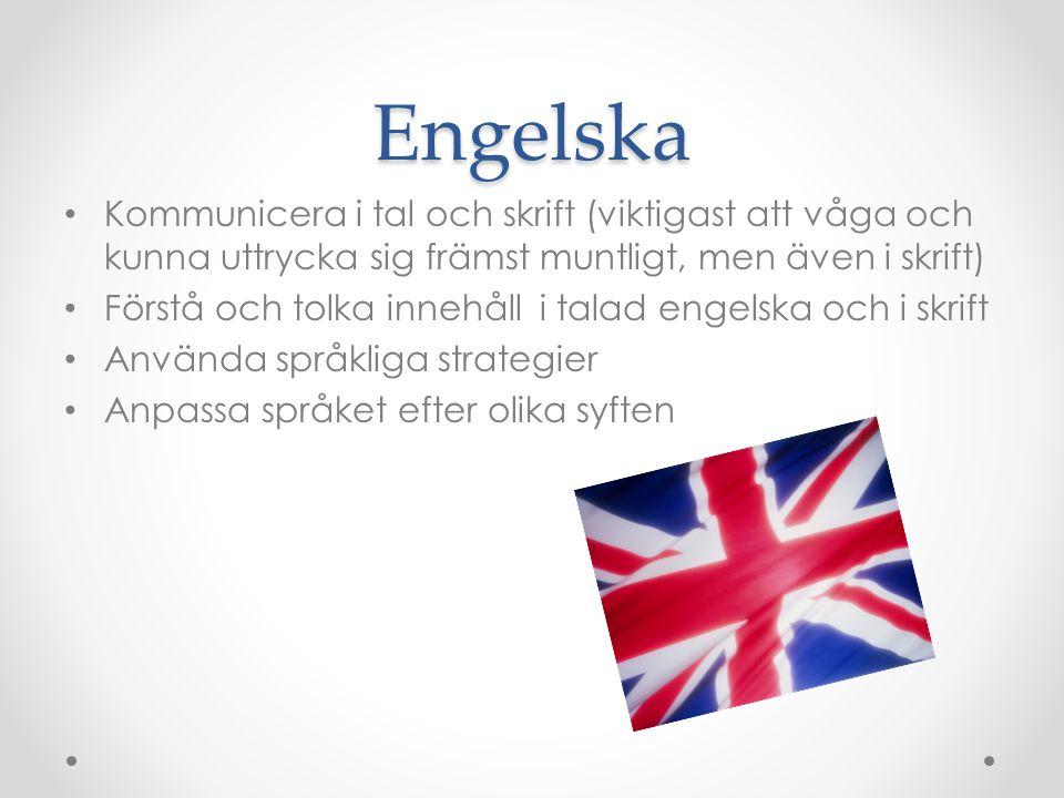 Engelska Kommunicera i tal och skrift (viktigast att våga och kunna uttrycka sig främst muntligt, men även i skrift) Förstå och tolka innehåll i talad