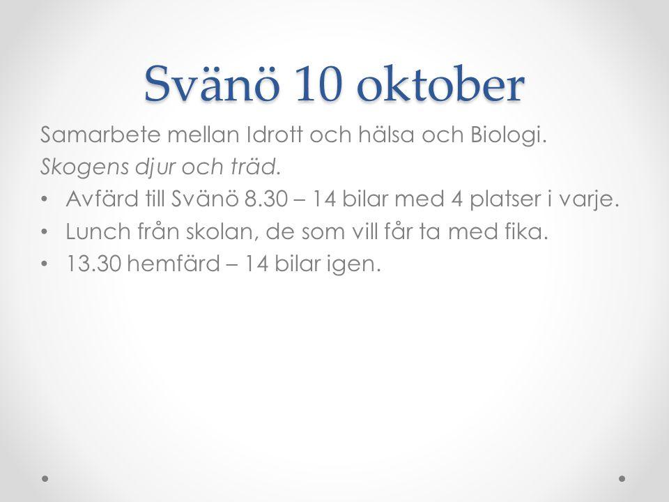 Svänö 10 oktober Samarbete mellan Idrott och hälsa och Biologi. Skogens djur och träd. Avfärd till Svänö 8.30 – 14 bilar med 4 platser i varje. Lunch