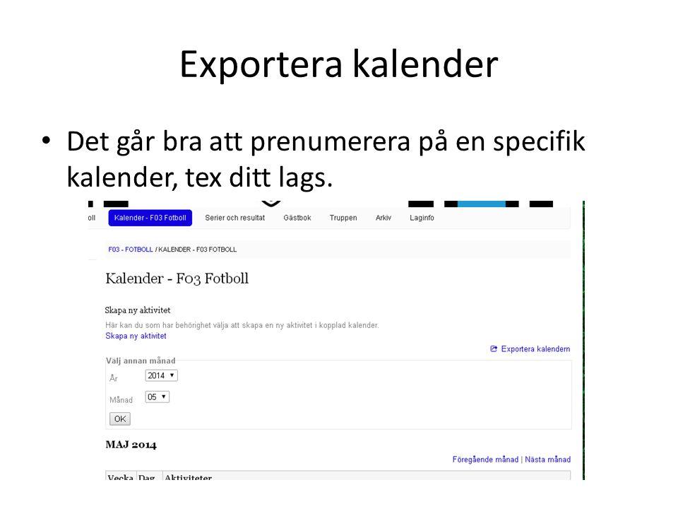 Exportera kalender Det går bra att prenumerera på en specifik kalender, tex ditt lags.