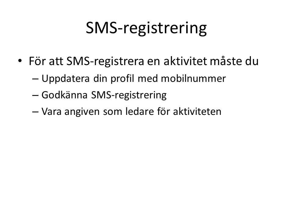 SMS-registrering För att SMS-registrera en aktivitet måste du – Uppdatera din profil med mobilnummer – Godkänna SMS-registrering – Vara angiven som ledare för aktiviteten
