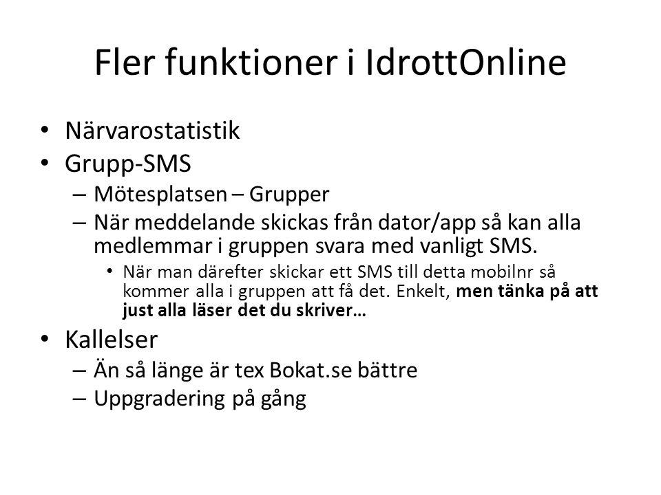 Fler funktioner i IdrottOnline Närvarostatistik Grupp-SMS – Mötesplatsen – Grupper – När meddelande skickas från dator/app så kan alla medlemmar i gruppen svara med vanligt SMS.