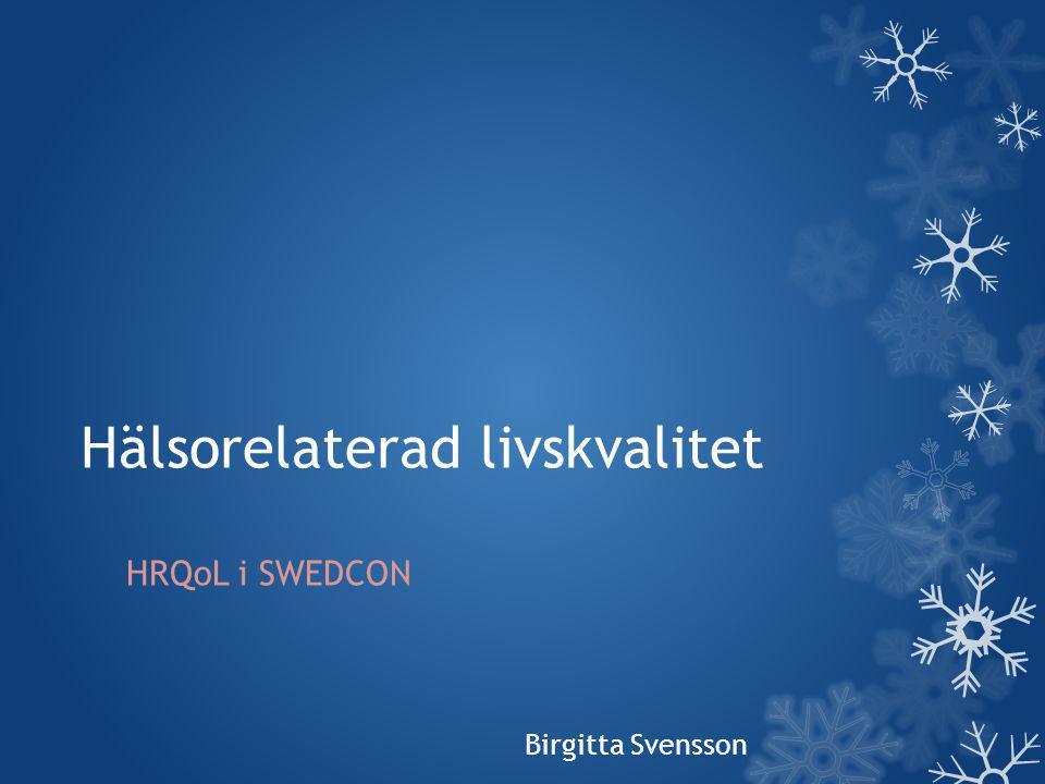 Hälsorelaterad livskvalitet HRQoL i SWEDCON Birgitta Svensson