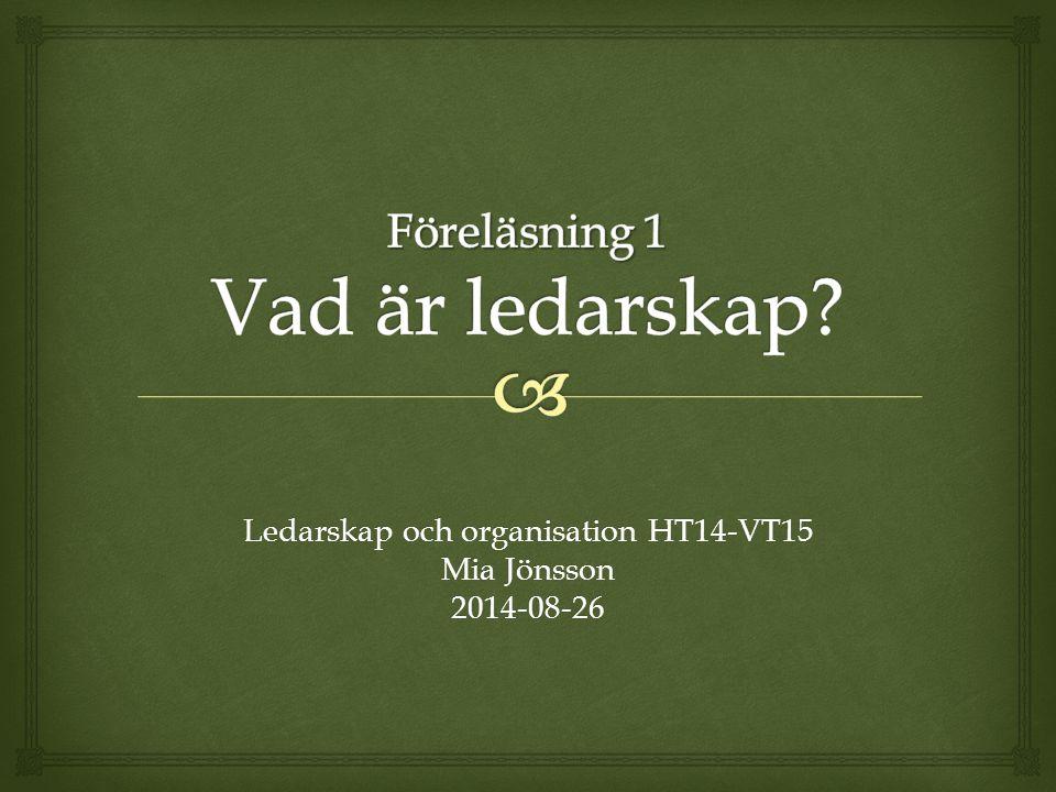 Ledarskap och organisation HT14-VT15 Mia Jönsson 2014-08-26