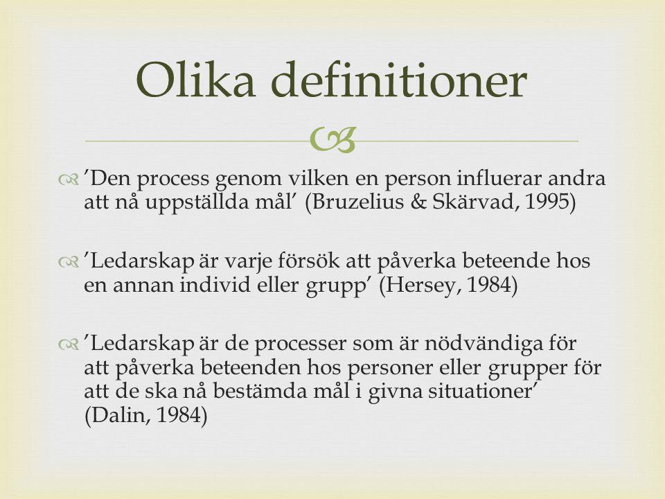   'Den process genom vilken en person influerar andra att nå uppställda mål' (Bruzelius & Skärvad, 1995)  'Ledarskap är varje försök att påverka be