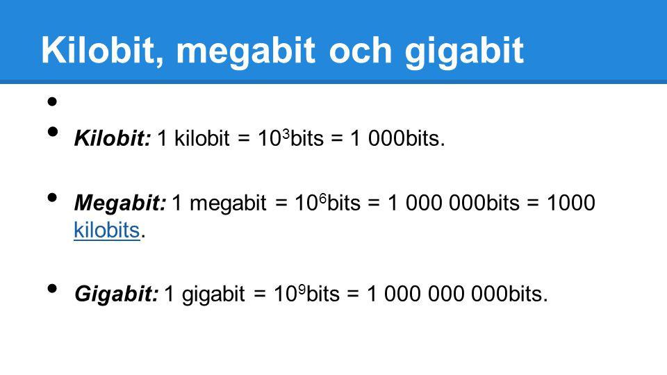 Kilobit, megabit och gigabit Kilobit: 1 kilobit = 10 3 bits = 1 000bits.