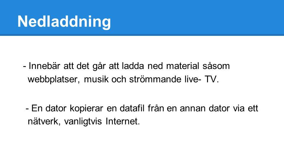 Nedladdning - Innebär att det går att ladda ned material såsom webbplatser, musik och strömmande live- TV.
