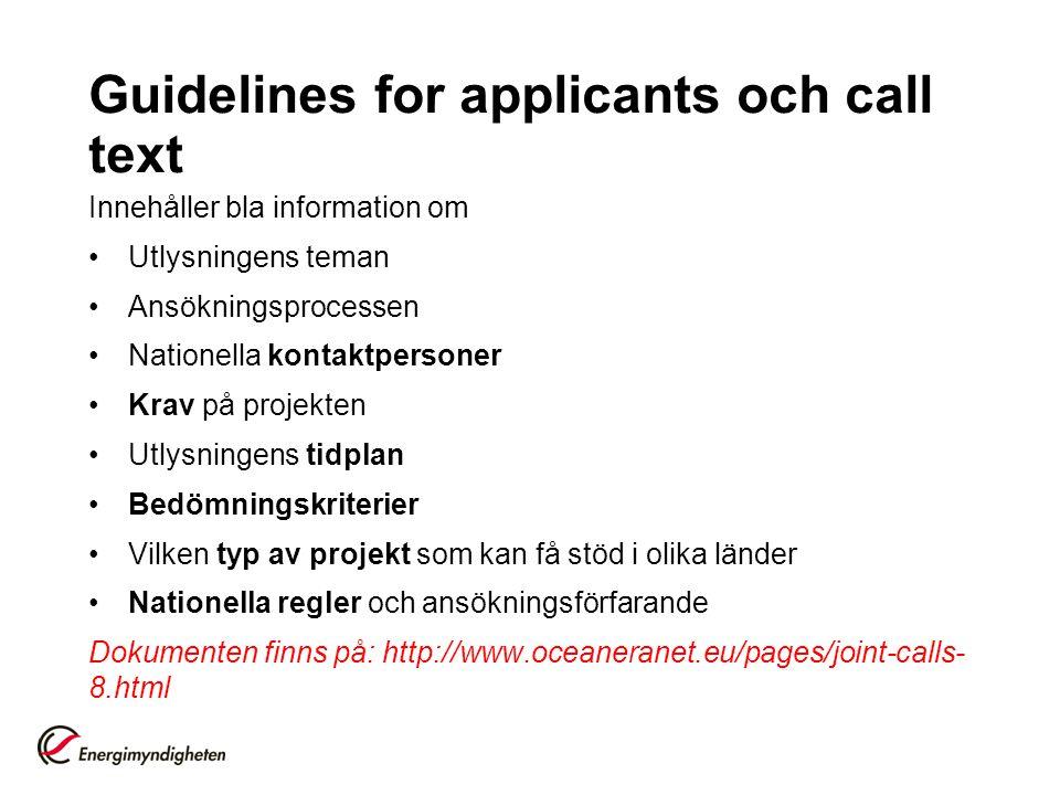 Guidelines for applicants och call text Innehåller bla information om Utlysningens teman Ansökningsprocessen Nationella kontaktpersoner Krav på projekten Utlysningens tidplan Bedömningskriterier Vilken typ av projekt som kan få stöd i olika länder Nationella regler och ansökningsförfarande Dokumenten finns på: http://www.oceaneranet.eu/pages/joint-calls- 8.html