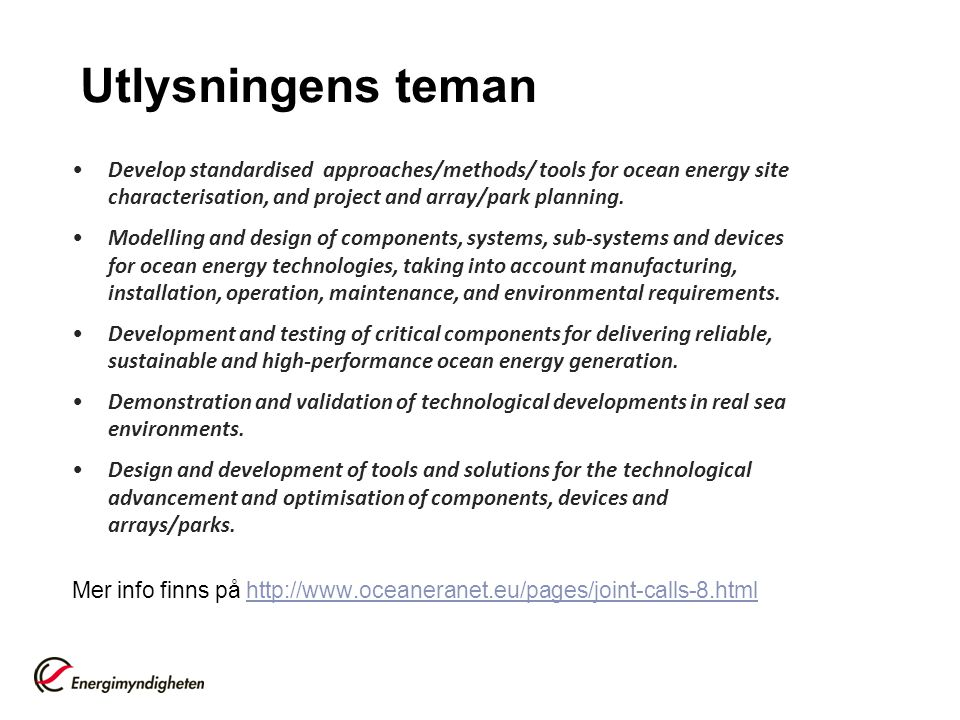 Utlysningens teman Develop standardised approaches/methods/ tools for ocean energy site characterisation, and project and array/park planning.
