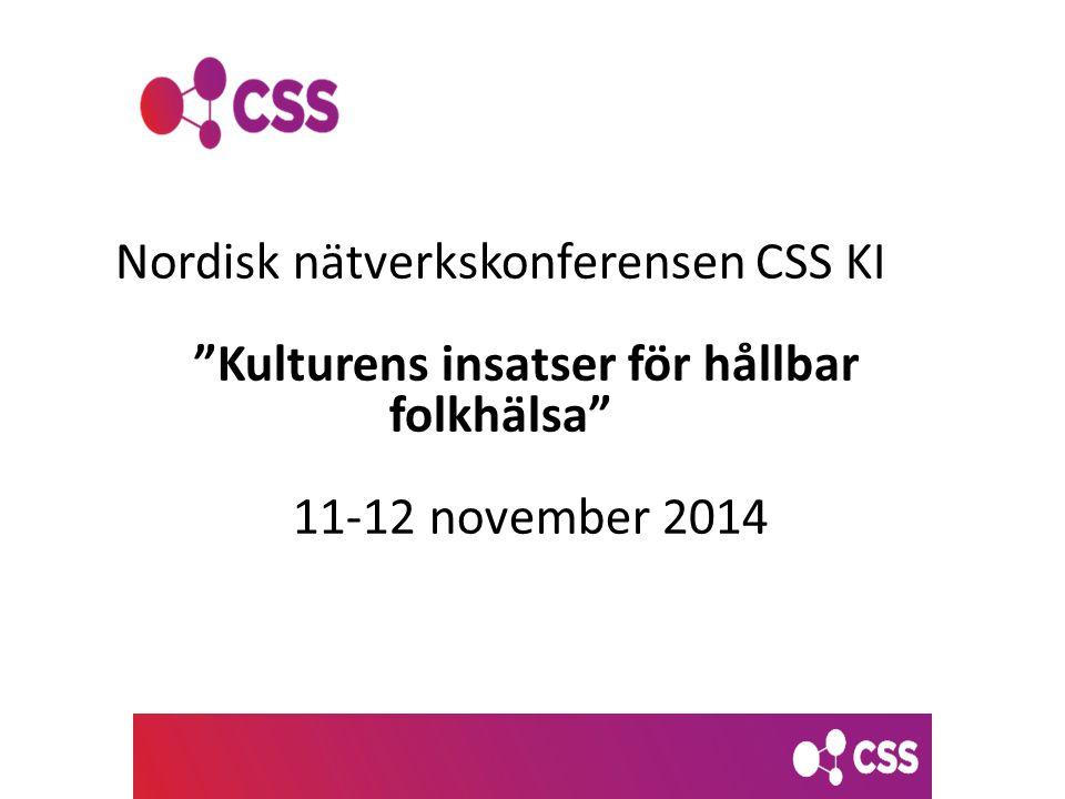 """Nordisk nätverkskonferensen CSS KI """"Kulturens insatser för hållbar folkhälsa"""" 11-12 november 2014"""