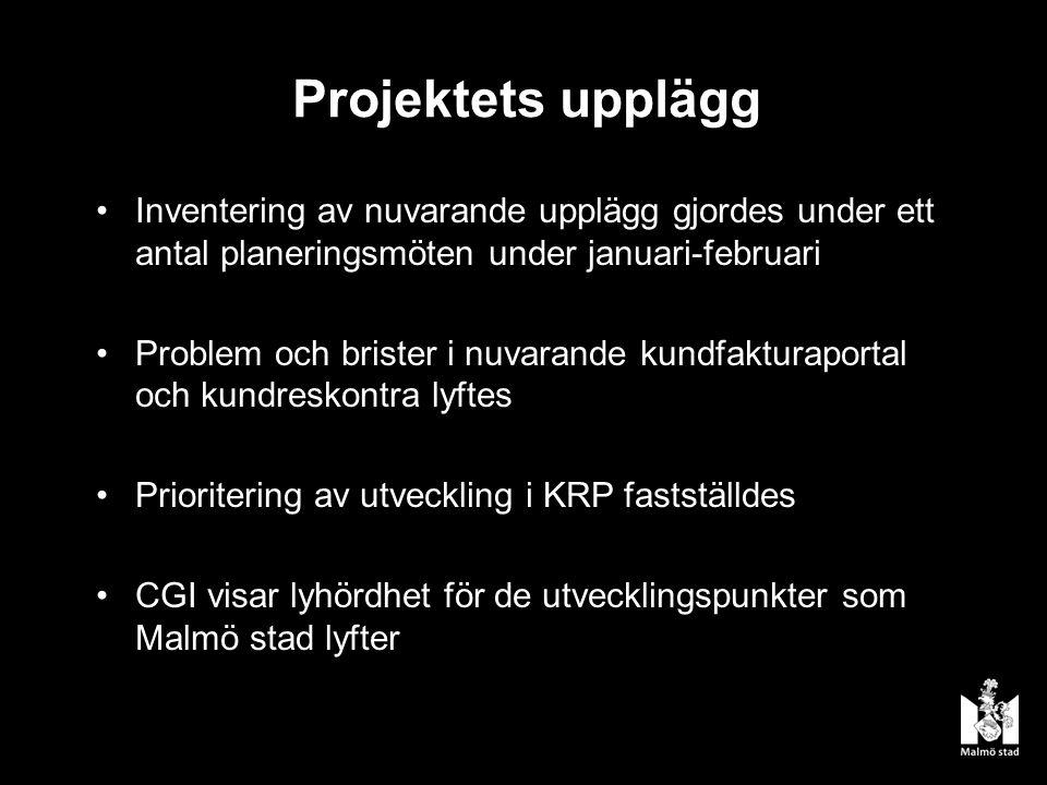 Projektets upplägg Inventering av nuvarande upplägg gjordes under ett antal planeringsmöten under januari-februari Problem och brister i nuvarande kundfakturaportal och kundreskontra lyftes Prioritering av utveckling i KRP fastställdes CGI visar lyhördhet för de utvecklingspunkter som Malmö stad lyfter
