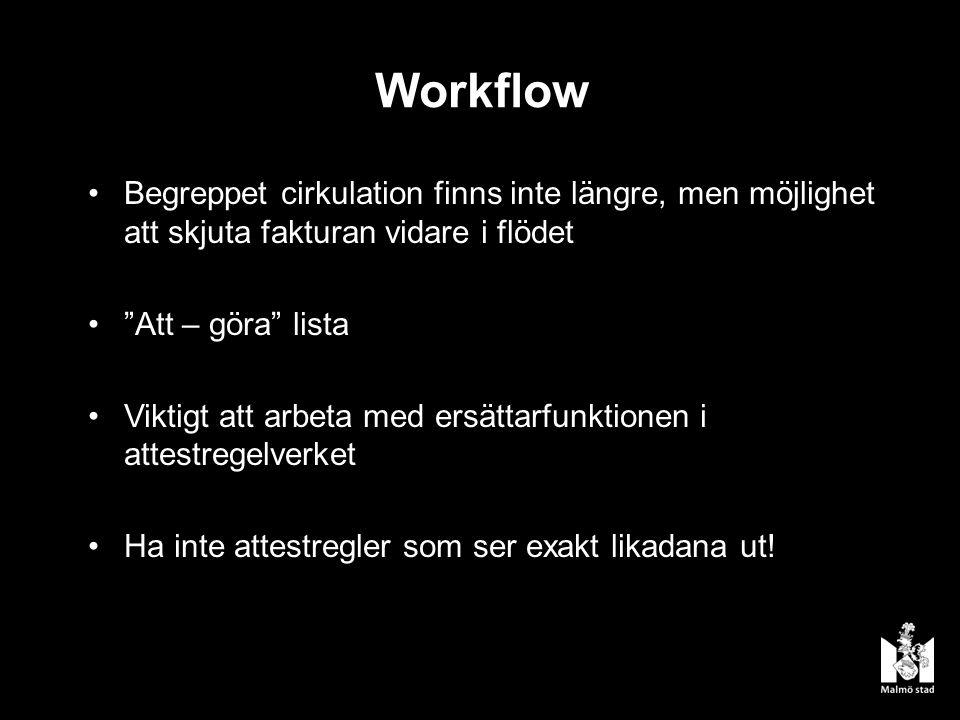 Workflow Begreppet cirkulation finns inte längre, men möjlighet att skjuta fakturan vidare i flödet Att – göra lista Viktigt att arbeta med ersättarfunktionen i attestregelverket Ha inte attestregler som ser exakt likadana ut!