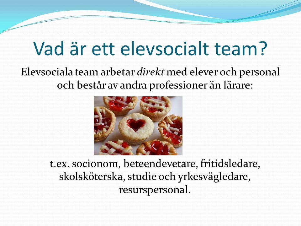 Vad är ett elevsocialt team? Elevsociala team arbetar direkt med elever och personal och består av andra professioner än lärare: t.ex. socionom, betee