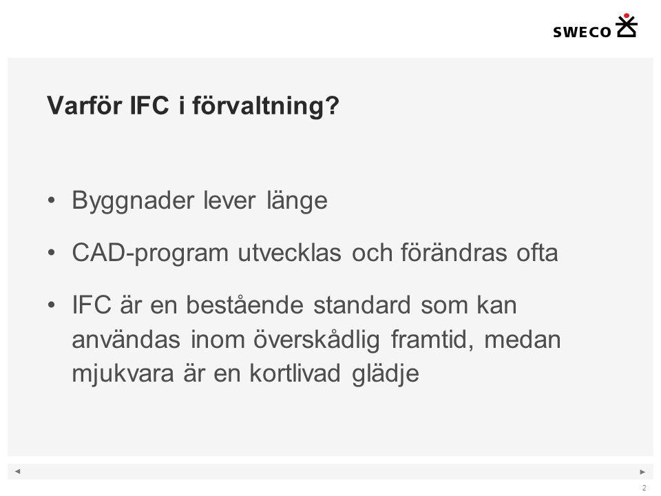 ◄ ► Varför IFC i förvaltning? Byggnader lever länge CAD-program utvecklas och förändras ofta IFC är en bestående standard som kan användas inom översk