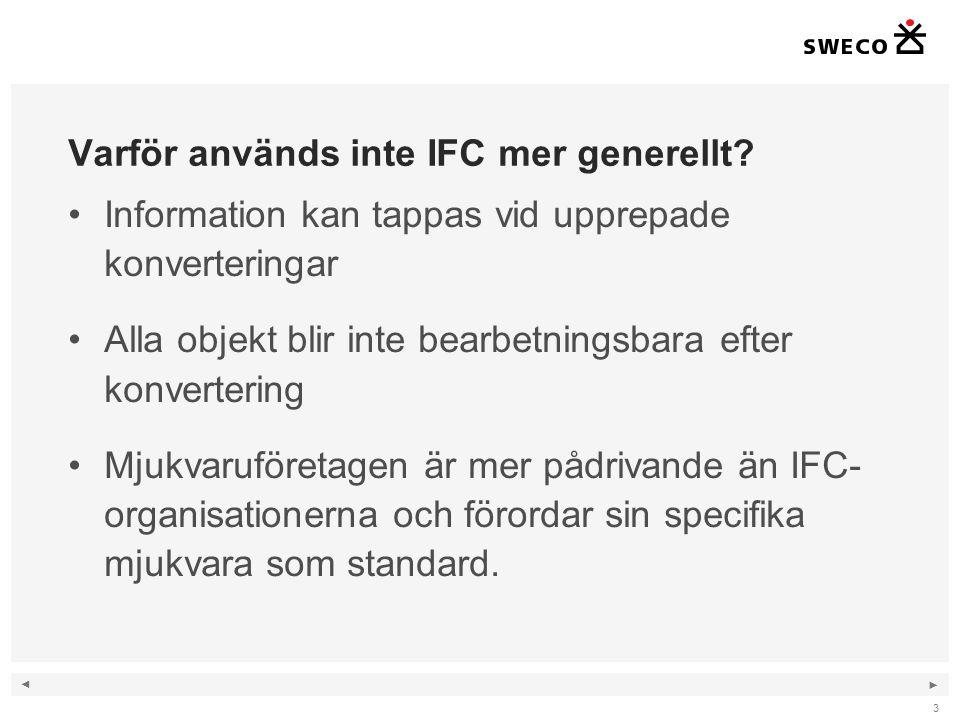 ◄ ► Varför används inte IFC mer generellt? Information kan tappas vid upprepade konverteringar Alla objekt blir inte bearbetningsbara efter konverteri