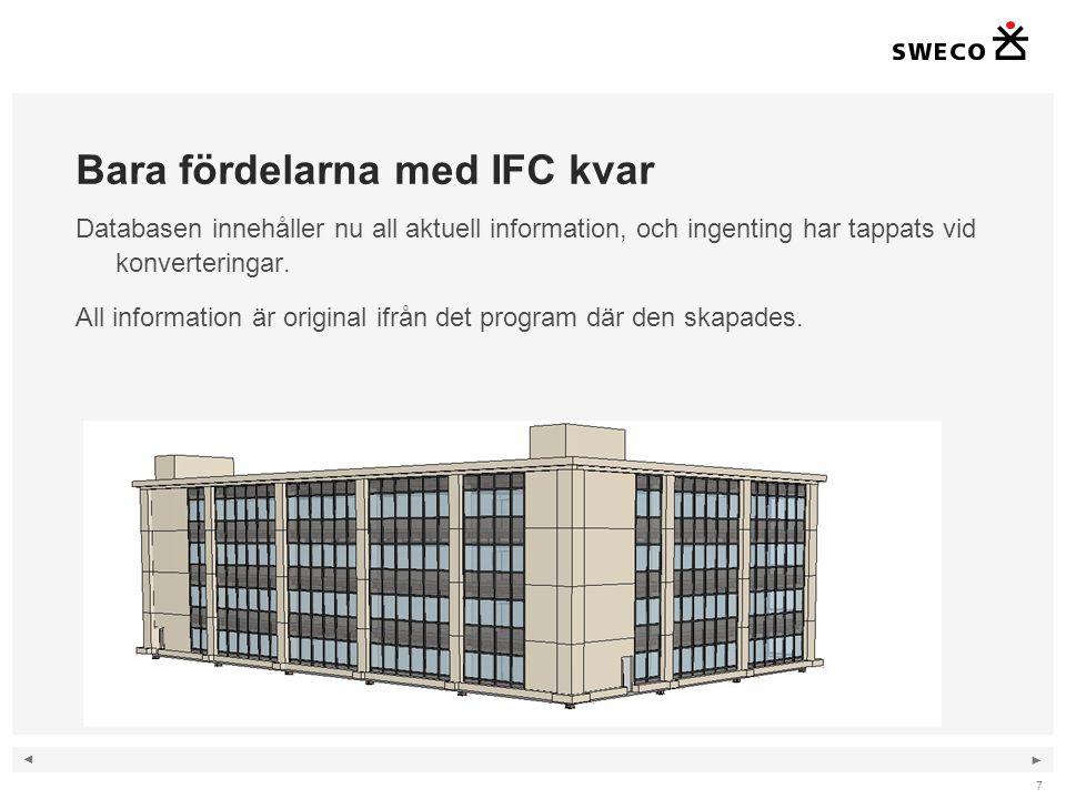 ◄ ► Bara fördelarna med IFC kvar Databasen innehåller nu all aktuell information, och ingenting har tappats vid konverteringar.